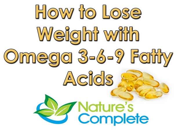How To Lose Weight With Omega 3 6 9 Fatty Acids Natures Complete Blog
